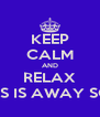 KEEP CALM AND RELAX CHRIS IS AWAY SOON - Personalised Poster A4 size