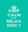 KEEP CALM AND RELAX DISC 1 - Personalised Poster A4 size