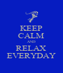 KEEP CALM AND RELAX EVERYDAY - Personalised Poster A4 size