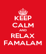 KEEP CALM AND RELAX FAMALAM - Personalised Poster A4 size