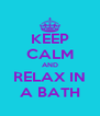 KEEP CALM AND RELAX IN A BATH - Personalised Poster A4 size