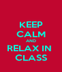 KEEP CALM AND RELAX IN  CLASS - Personalised Poster A4 size