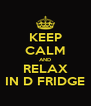 KEEP CALM AND RELAX IN D FRIDGE - Personalised Poster A4 size
