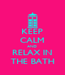 KEEP CALM AND RELAX IN THE BATH - Personalised Poster A4 size