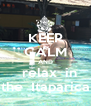 KEEP CALM AND    relax  in  the  Itaparica - Personalised Poster A4 size