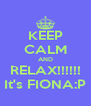 KEEP CALM AND RELAX!!!!!! It's FIONA:P - Personalised Poster A4 size
