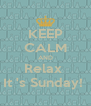 KEEP CALM AND Relax  It 's Sunday!  - Personalised Poster A4 size