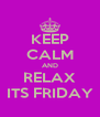KEEP CALM AND RELAX ITS FRIDAY - Personalised Poster A4 size