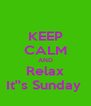 KEEP CALM AND Relax It''s Sunday  - Personalised Poster A4 size