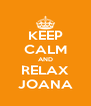 KEEP CALM AND RELAX JOANA - Personalised Poster A4 size