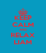KEEP CALM AND RELAX LIAM - Personalised Poster A4 size