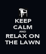 KEEP CALM AND RELAX ON THE LAWN - Personalised Poster A4 size