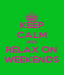 KEEP CALM AND RELAX ON WEEKENDS - Personalised Poster A4 size