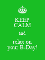 KEEP CALM and relax on your B-Day! - Personalised Poster A4 size