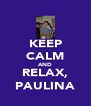 KEEP CALM AND RELAX, PAULINA - Personalised Poster A4 size