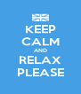 KEEP CALM AND RELAX PLEASE - Personalised Poster A4 size
