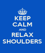 KEEP CALM AND RELAX SHOULDERS - Personalised Poster A4 size