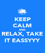 KEEP CALM AND RELAX, TAKE IT EASSYYY - Personalised Poster A4 size