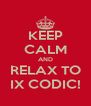 KEEP CALM AND RELAX TO IX CODIC! - Personalised Poster A4 size