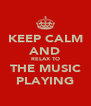 KEEP CALM AND RELAX TO THE MUSIC PLAYING - Personalised Poster A4 size