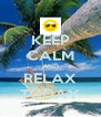 KEEP CALM AND RELAX TODAY - Personalised Poster A4 size