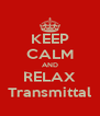 KEEP CALM AND RELAX Transmittal - Personalised Poster A4 size