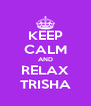 KEEP CALM AND RELAX TRISHA - Personalised Poster A4 size
