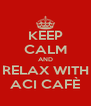 KEEP CALM AND RELAX WITH ACI CAFÈ - Personalised Poster A4 size