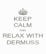 KEEP CALM AND RELAX WITH DERMUSS - Personalised Poster A4 size
