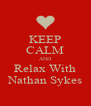 KEEP CALM AND Relax With Nathan Sykes - Personalised Poster A4 size