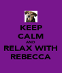 KEEP CALM AND RELAX WITH REBECCA - Personalised Poster A4 size