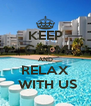 KEEP CALM AND RELAX  WITH US - Personalised Poster A4 size