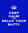 KEEP CALM AND RELAX YOUR BATTY - Personalised Poster A4 size