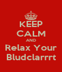 KEEP CALM AND Relax Your Bludclarrrt - Personalised Poster A4 size