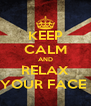 KEEP CALM AND RELAX YOUR FACE  - Personalised Poster A4 size