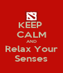KEEP  CALM AND Relax Your Senses - Personalised Poster A4 size