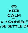 KEEP CALM AND RELAX YOURSELF GIRL PLEASE SETTLE DOWN - Personalised Poster A4 size
