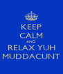 KEEP CALM AND RELAX YUH MUDDACUNT - Personalised Poster A4 size