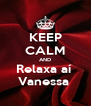 KEEP CALM AND Relaxa aí  Vanessa  - Personalised Poster A4 size