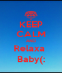 KEEP CALM AND Relaxa  Baby(: - Personalised Poster A4 size