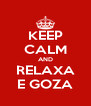 KEEP CALM AND RELAXA E GOZA - Personalised Poster A4 size