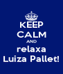 KEEP CALM AND relaxa Luiza Pallet! - Personalised Poster A4 size