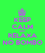 KEEP CALM AND RELAXA NO BOMBO - Personalised Poster A4 size