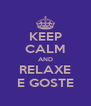 KEEP CALM AND RELAXE E GOSTE - Personalised Poster A4 size