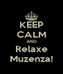 KEEP CALM AND Relaxe Muzenza! - Personalised Poster A4 size