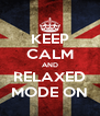 KEEP CALM AND RELAXED MODE ON - Personalised Poster A4 size