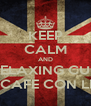 KEEP CALM AND RELAXING CUP WITH CAFE CON LECHE  - Personalised Poster A4 size