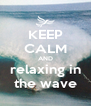 KEEP CALM AND relaxing in the wave - Personalised Poster A4 size
