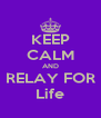 KEEP CALM AND RELAY FOR Life - Personalised Poster A4 size