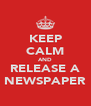 KEEP CALM AND RELEASE A NEWSPAPER - Personalised Poster A4 size